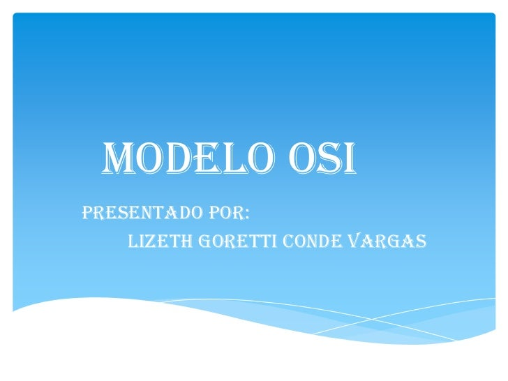 MODELO OSI<br />PRESENTADO POR:<br />LIZETH GORETTI CONDE VARGAS<br />