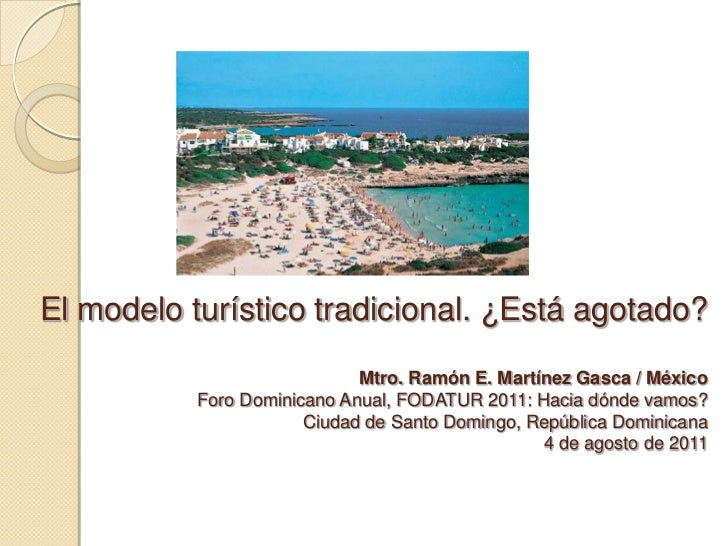 El modelo turístico tradicional. ¿Está agotado?                             Mtro. Ramón E. Martínez Gasca / México        ...