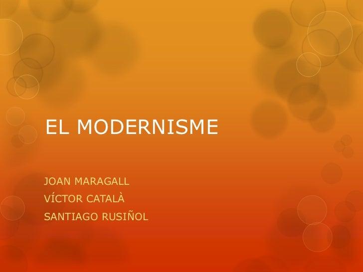 EL MODERNISMEJOAN MARAGALLVÍCTOR CATALÀSANTIAGO RUSIÑOL