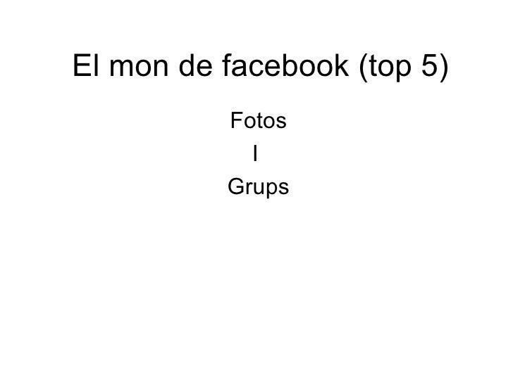 El mon de facebook (top 5) Fotos I  Grups
