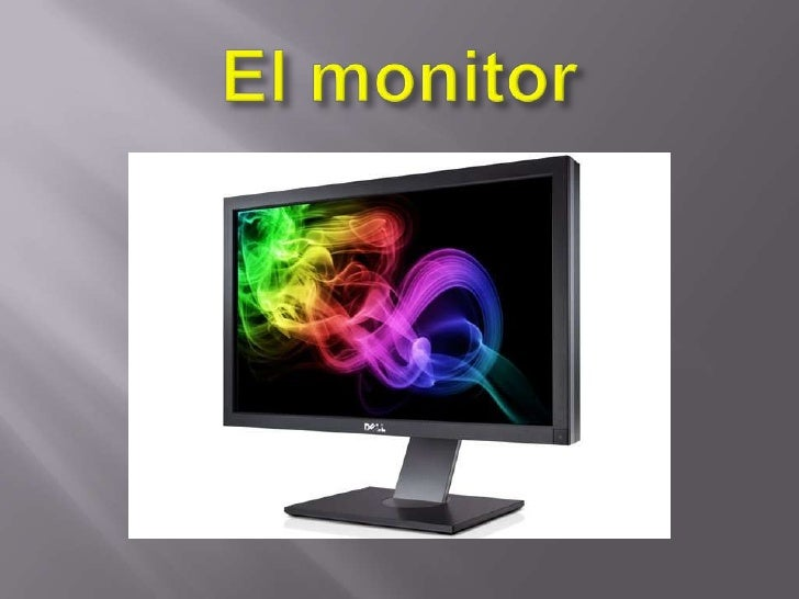 Que es el monitorLos primeros monitores surgieron en elaño 1981, siguiendo el estándar MDA(Monocroma Desplaye Adaptar) era...