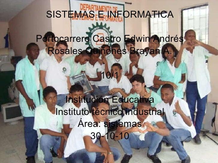SISTEMAS E INFORMATICA Portocarrero Castro Edwin Andrés Rosales Quiñones Brayan A. 10/1 Institución Educativa Instituto té...
