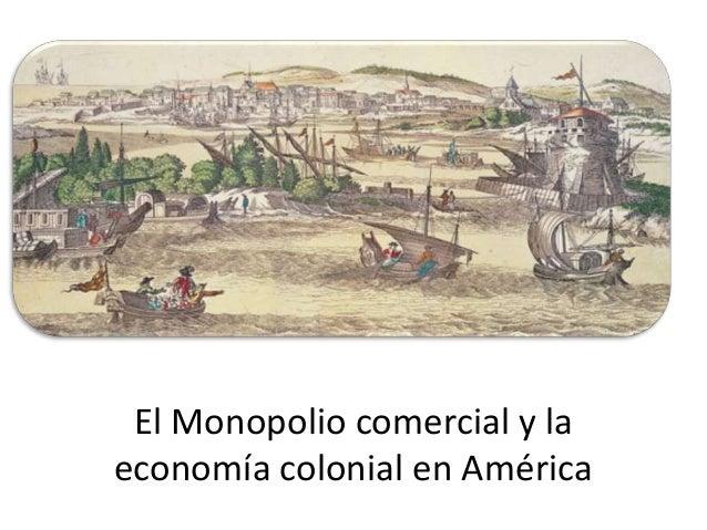 El Monopolio comercial y la economía colonial en América