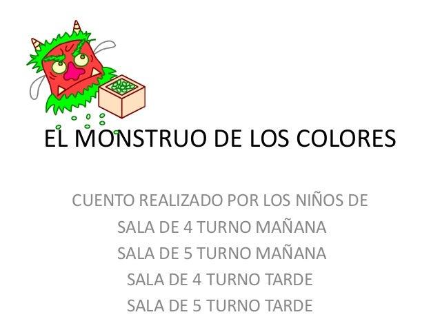EL MONSTRUO DE LOS COLORES CUENTO REALIZADO POR LOS NIÑOS DE SALA DE 4 TURNO MAÑANA SALA DE 5 TURNO MAÑANA SALA DE 4 TURNO...