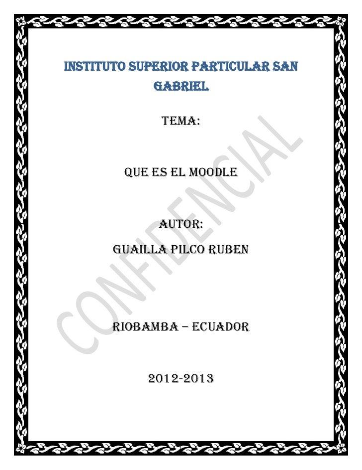 INSTITUTO SUPERIOR PARTICULAR SAN            GABRIEL             TEMA:        QUE ES EL MOODLE             AUTOR:      GUA...