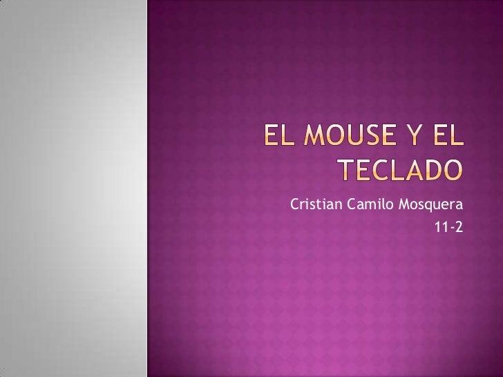 El mouse y el teclado<br />Cristian Camilo Mosquera<br /> 11-2<br />