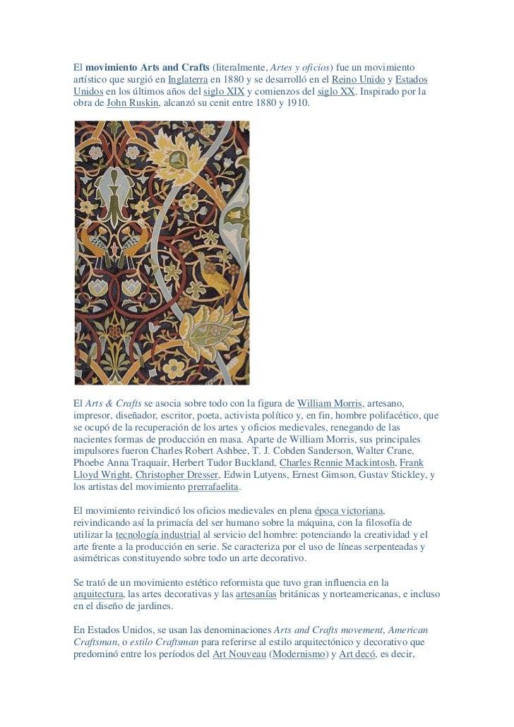 El movimiento Arts and Crafts (literalmente, Artes y oficios) fue un movimiento artístico que surgió en Inglaterra en 1880...