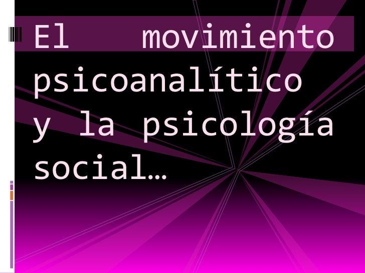 El movimiento psicoanalítico y la psicología social… <br />