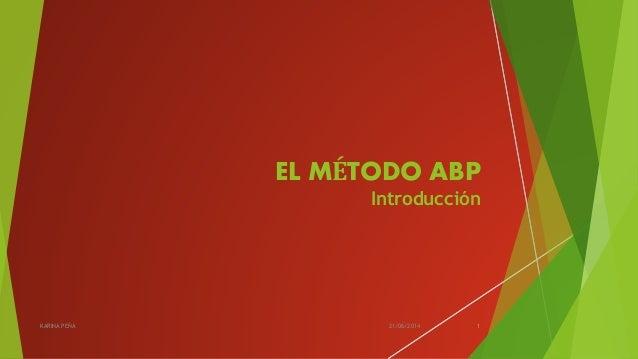 EL MÉTODO ABP Introducción 21/06/2014KARINA PEÑA 1