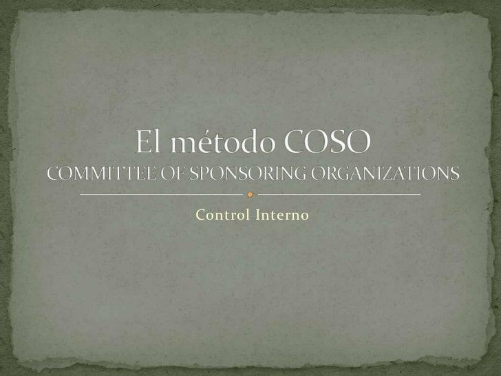 Control Interno<br />El método COSOCOMMITTEE OF SPONSORING ORGANIZATIONS<br />