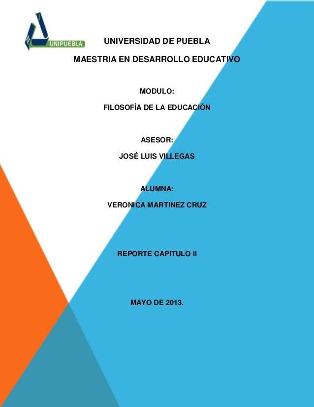 UNIVERSIDAD DE PUEBLAMAESTRIA EN DESARROLLO EDUCATIVOMODULO:FILOSOFÍA DE LA EDUCACIÓNASESOR:JOSÉ LUIS VILLEGASALUMNA:VERON...