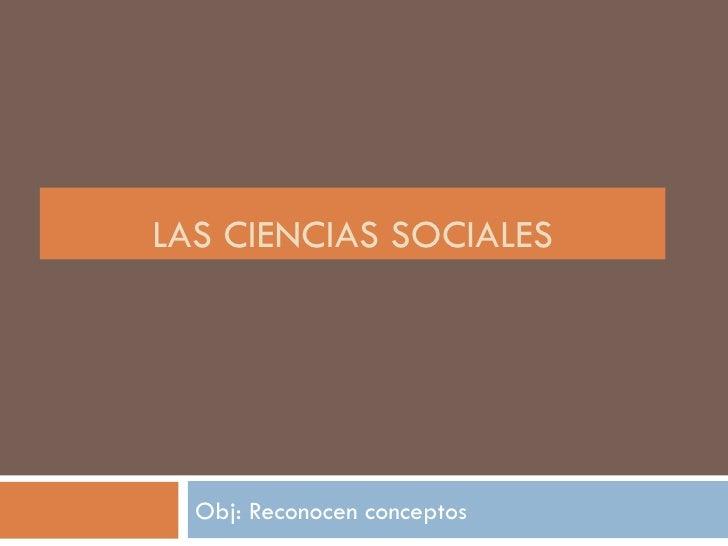 LAS CIENCIAS SOCIALES  Obj: Reconocen conceptos