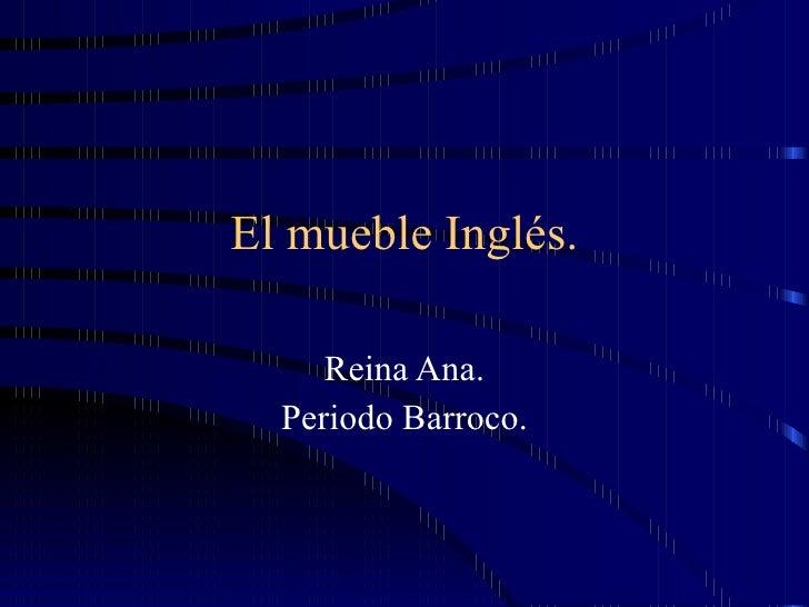 El mueble Inglés. Reina Ana. Periodo Barroco.