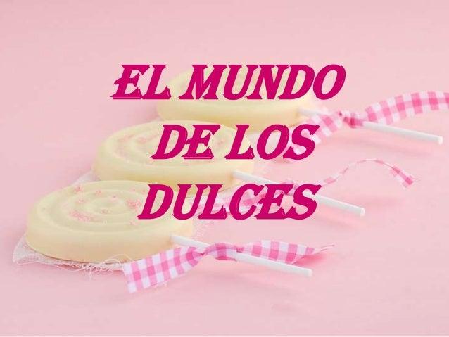 EL MUNDO DE LOS DULCES