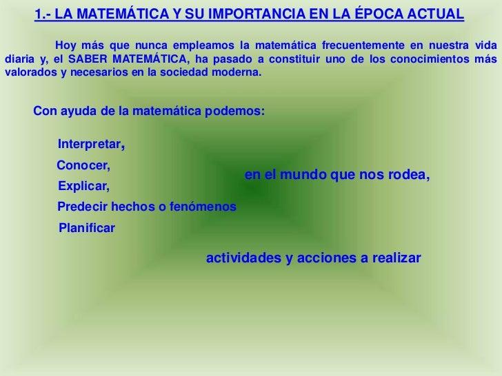 1.- LA MATEMÁTICA Y SU IMPORTANCIA EN LA ÉPOCA ACTUAL<br />Hoy más que nunca empleamos la matemática frecuentemente en nue...
