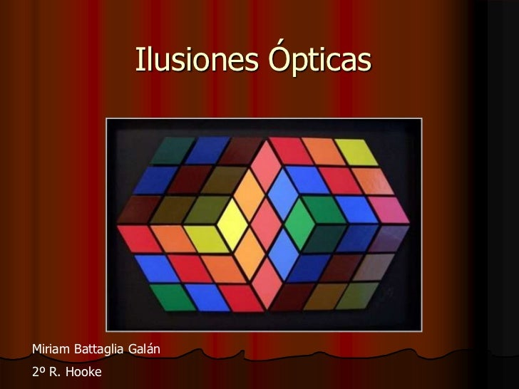 Ilusiones ÓpticasMiriam Battaglia Galán2º R. Hooke