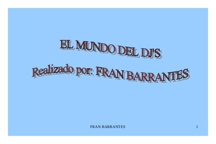 EL MUNDO DEL DJ'S Realizado por: FRAN BARRANTES