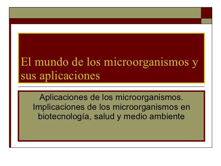 El mundo de los microorganismos y sus aplicaciones