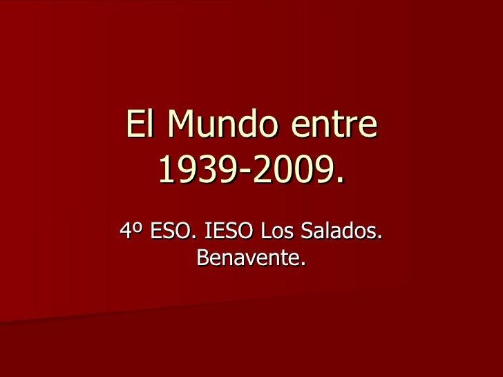 El Mundo entre 1939-2009. 4º ESO. IESO Los Salados. Benavente.