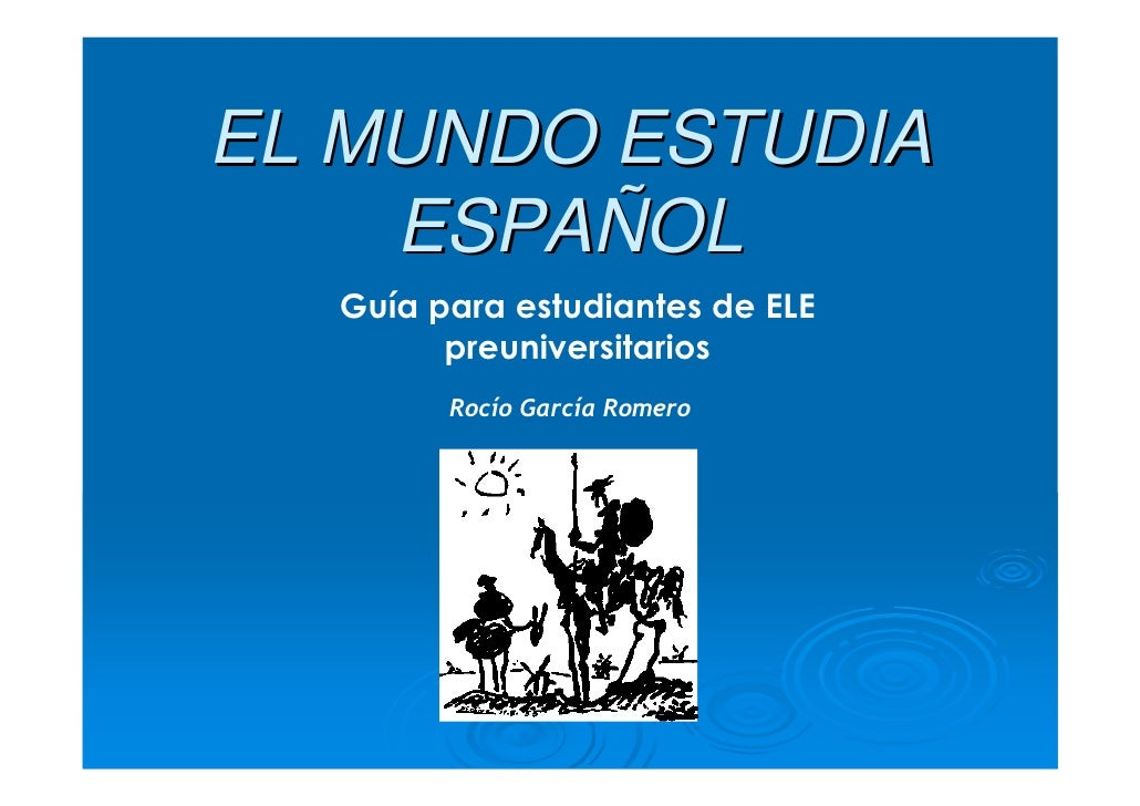 EL MUNDO ESTUDIA     ESPAÑOL   Guía para estudiantes de ELE         preuniversitarios         Rocío García Romero