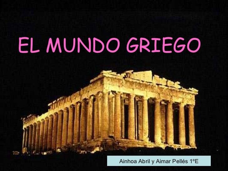 EL MUNDO GRIEGO   Ainhoa Abril y Aimar Pellés 1ºE