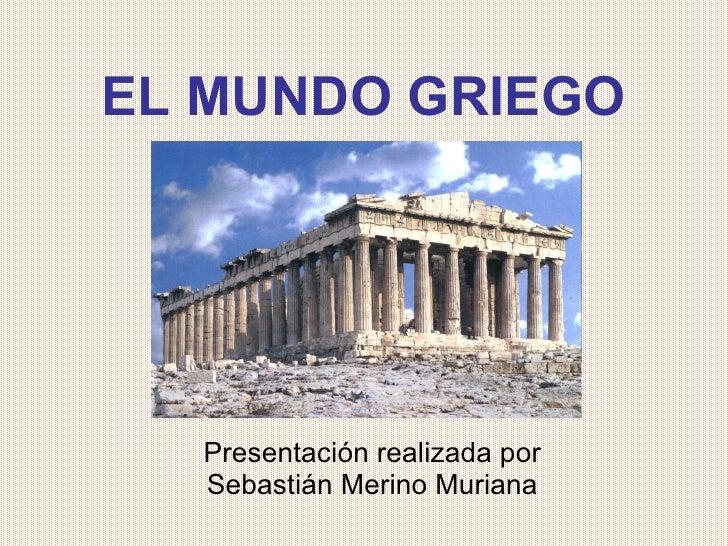 EL MUNDO GRIEGO Presentación realizada por Sebastián Merino Muriana