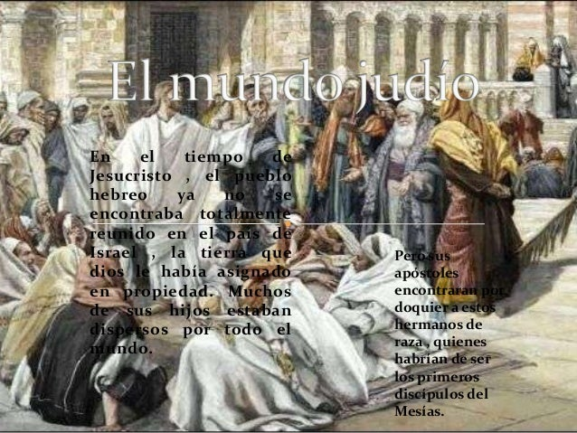 En el tiempo deJesucristo , el pueblohebreo ya no seencontraba totalmentereunido en el país deIsrael , la tierra quedios l...