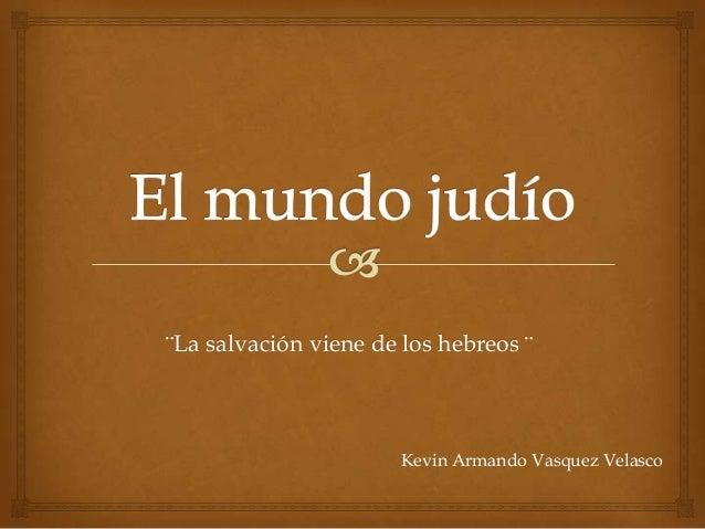 ¨La salvación viene de los hebreos ¨Kevin Armando Vasquez Velasco