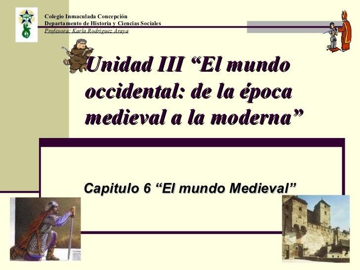 """Unidad III """"El mundo occidental: de la época medieval a la moderna"""" Capitulo 6 """"El mundo Medieval"""" Colegio Inmaculada Conc..."""