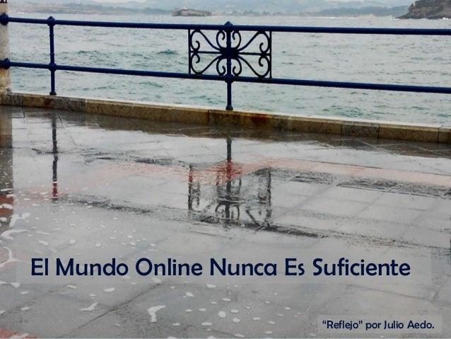 """El Mundo Online Nunca Es Suficiente """"Reflejo"""" por Julio Aedo."""