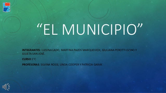 """""""EL MUNICIPIO""""  INTEGRANTES: LUISINA LADO, MARTINA PAZOS MARQUEVICH, GIULIANA PEROTTI OZINO Y  JULIETA SAN JOSÉ.  CURSO:1°..."""