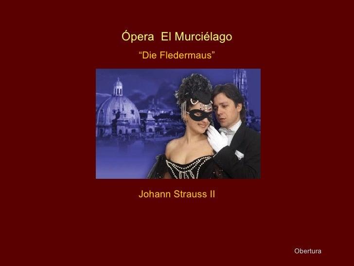 "Ópera  El Murciélago "" Die Fledermaus"" Johann Strauss II Obertura"