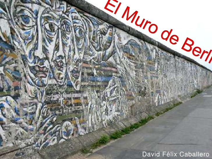 El Muro de Berlín<br />David Félix Caballero<br />