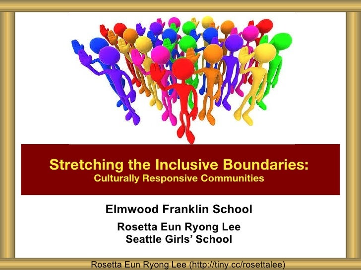 Elmwood Franklin School Rosetta Eun Ryong Lee Seattle Girls ' School Stretching the Inclusive Boundaries:   Culturally Res...