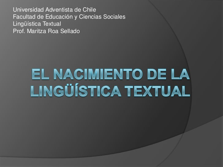 Universidad Adventista de ChileFacultad de Educación y Ciencias SocialesLingüística TextualProf. Maritza Roa Sellado