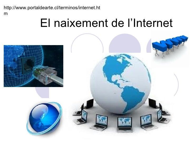 El naixement de l'Internet http://www.portaldearte.cl/terminos/internet.htm