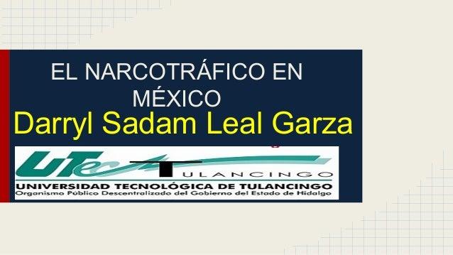 EL NARCOTRÁFICO EN  MÉXICO  Darryl Sadam Leal Garza