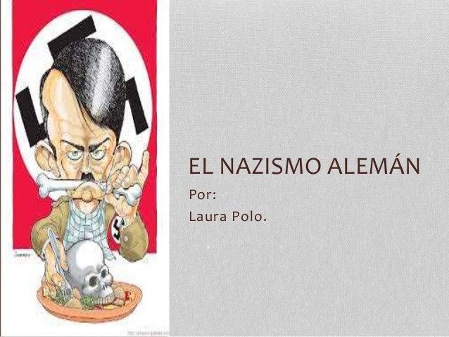Por: Laura Polo. EL NAZISMO ALEMÁN