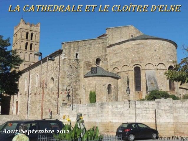La CaTHEDRaLE ET LE CLoîTRE D'ELNEAout/Septembre 2012