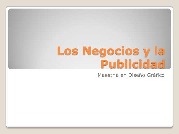 Los Negocios y la      Publicidad      Maestría en Diseño Gráfico