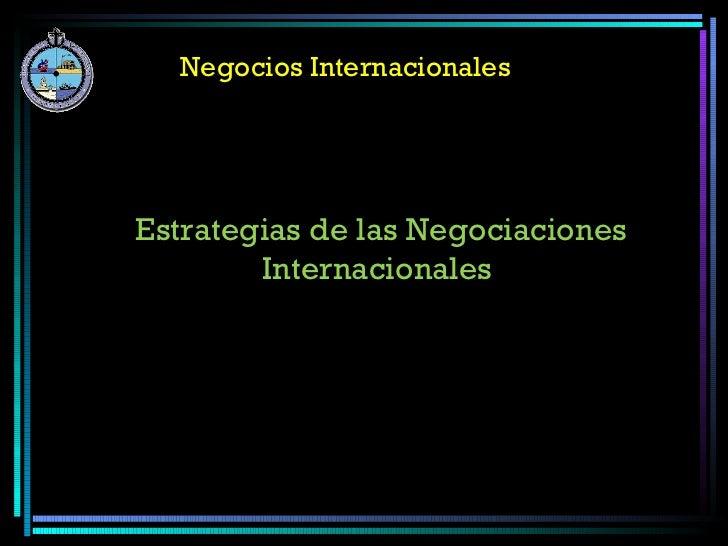 Negocios Internacionales Estrategias de las Negociaciones Internacionales
