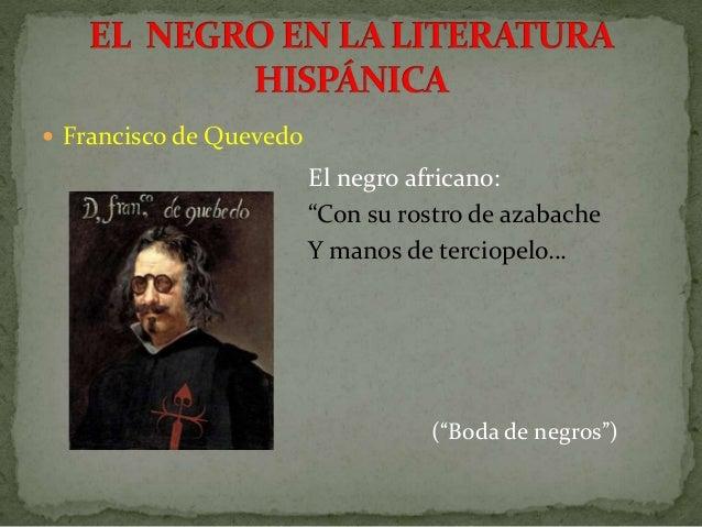 """ Francisco de Quevedo El negro africano: """"Con su rostro de azabache Y manos de terciopelo… (""""Boda de negros"""")"""