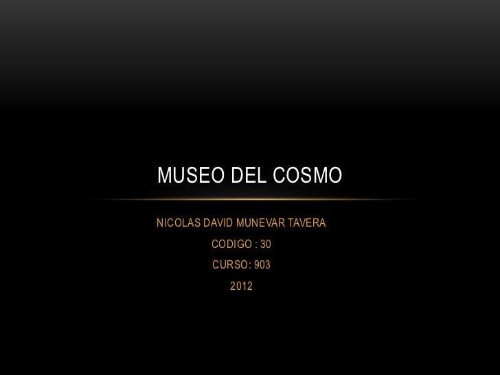 MUSEO DEL COSMONICOLAS DAVID MUNEVAR TAVERA         CODIGO : 30         CURSO: 903            2012