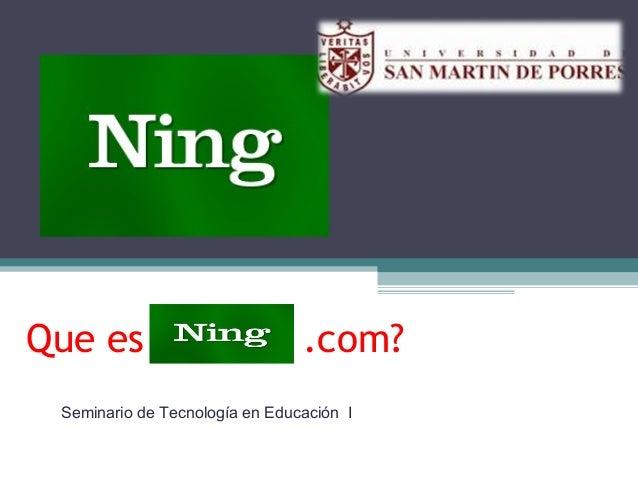 Que es Ning .com? Seminario de Tecnología en Educación I