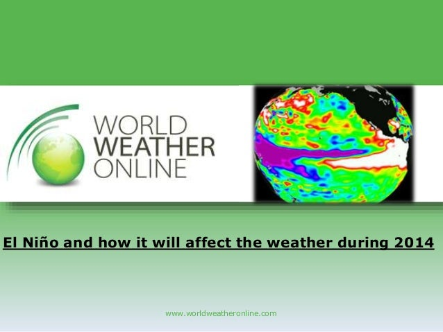 www.worldweatheronline.com El Niño and how it will affect the weather during 2014