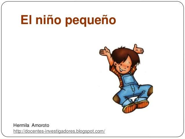 El niño pequeño Hermila Amoroto http://docentes-investigadores.blogspot.com/