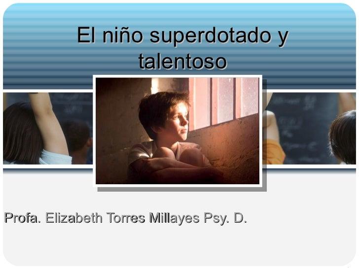 El niño superdotado y talentoso Profa. Elizabeth Torres Millayes Psy. D.