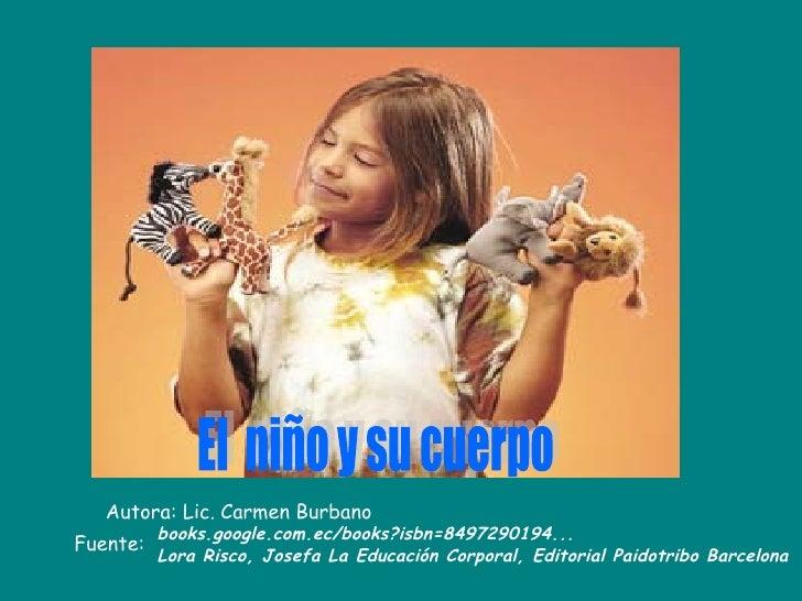 El  niño y su cuerpo  books.google.com.ec/books?isbn=8497290194... Lora Risco, Josefa La Educación Corporal, Editorial Pai...
