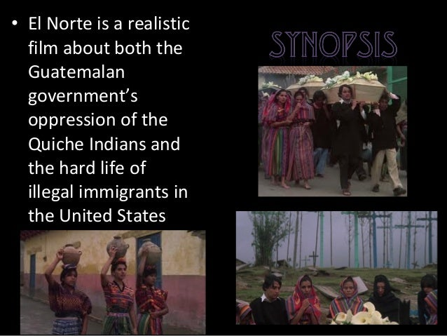 el norte movie essay Free essay: eva cooper july 16, 2012 el norte critical analysis el norte is an  american independent film about a guatemalan family  the movie portrays  enrique and rosa as good and the mexicans or chicanos as evil.