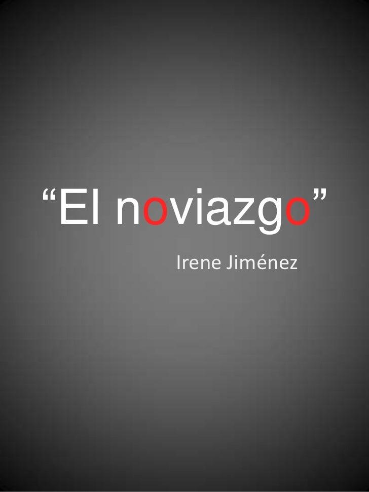"""""""El noviazgo""""      Irene Jiménez"""